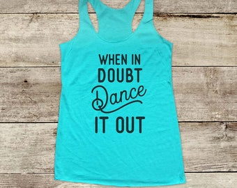 When in doubt Dance it out - Soft Tri-blend Soft Racerback Tank - funny fitness gym yoga running exercise shirt birthday gift