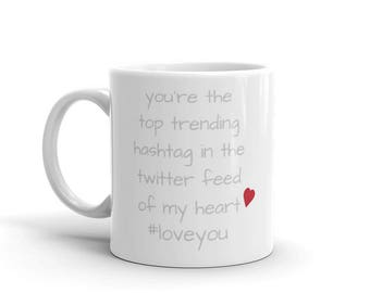 you're the top trending hashtag in the twitter feed of my heart #loveyou valentine's gift romance love Mug