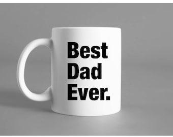 Best Dad Ever. Mug- 11 oz white mug- fast shipping