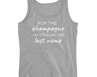 Pop The Champagne I'm Stealing His Last Name Ladies' Tank