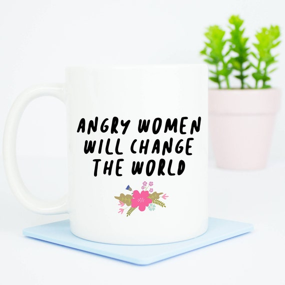 Angry women will change the world mug, girl power, suffragette coffee mug, girl power gift, start a revolution