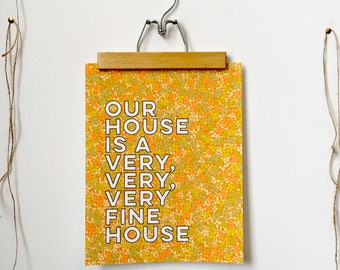 Our house is a very, very, very fine house-11 x 14 print