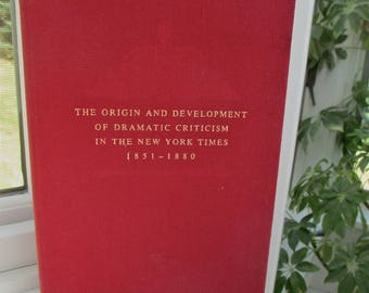 Origin and Development of Dramatic Criticism in  the New York Times 1851-1880, 1970 John Rothman