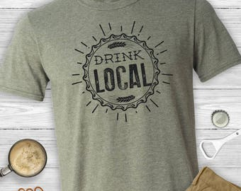 Drink Local T-shirt~ - Craft beer lover, drinking shirt, local brewery, support local, beer snob, unisex t-shirt