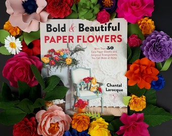 NEW Book!  Bold & Beautiful Paper Flowers: More Than 50 Easy Paper Blooms and Gorgeous Arrangements You Can Make at Home