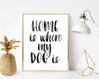 SALE -50% Home Is Where My Dog Is Digital Print Instant Art INSTANT DOWNLOAD Printable Wall Decor