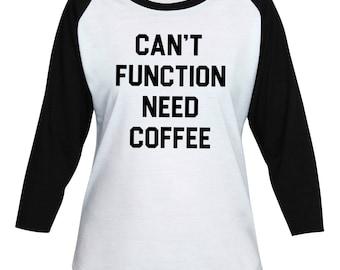 Can't Function Need Coffee Shirt- OK But First Coffee T-Shirt - Funny Text - Lady Women Teen Girl 3/4 Sleeve Baseball T-Shirt #IZWBSUB101