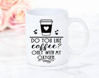 Coffee Addict Mug, Do you like coffee? Only with my oxygen mug,, caffeine addict, Gift For Coffee Lovers, Gilmore Girls, UK