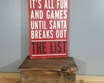 Christmas Sign - It's All Fun and Games Until Santa Breaks Out THE LIST - Rustic, Hand Painted, Distressed - Red with White lettering