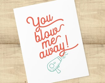 """Hair Stylist thank you greeting card; """"You Blow Me Away"""", envelope included, BLANK INSIDE"""