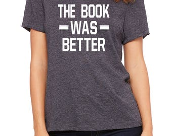 the BOOK WAS BETTER, bookworm gift, book shirt, reading shirt, bookworm shirt, book lover gift, book lover shirt, gift for her