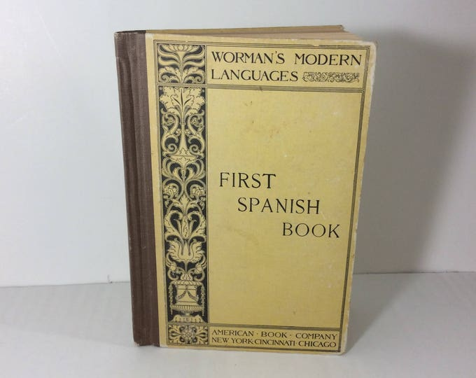 First Spanish Book Wormans Modern Languages, American Book Company by James H. Workman and H.M. Monsanto, copyright 1911, antique book
