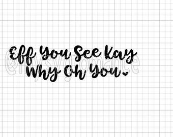 Eff You See Kay Why Oh You SVG -  Cutting File - Cute Font - Cricut - Cameo