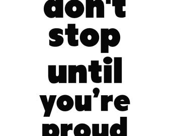 Don't stop until you're proud INSTANT DOWNLOAD