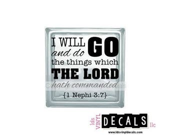 I will go and do the things which The LORD hath commanded {1 Nephi 3:7} - LDS Vinyl Lettering for Glass Blocks - Book of Mormon Craft Decals