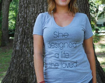 She Designed A Life She Loved Women's V-Neck Tee Shirt