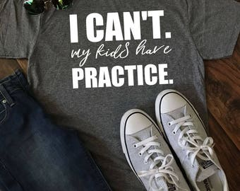 I Can't. My Kids Have Practice Tee