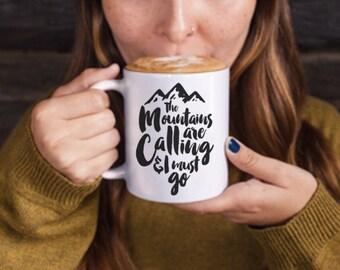The Mountains are calling and I must go Mug, cermaic mug, Coffee Mug, tea mug, quote mug, Unique coffee mug gift, Coffee, Tea