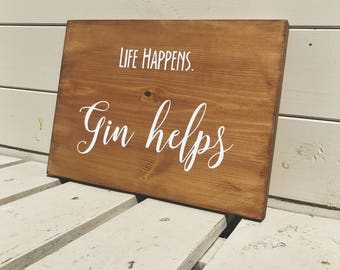 Life Happens, Gin Helps - Wooden Sign