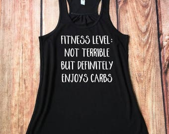 Funny Workout Shirt, Fitness Level Not Terrible, Funny Gym Tank, I Love Carbs, Running Tank, Gift For Her, Funny Carb Lover Workout Shirt