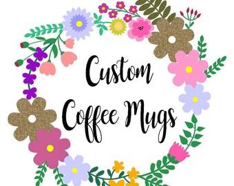 Custom Mug, Coffee Mug, Personalized Coffee Mug, Custom Mug
