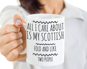 Scottish Fold Cat Mug - All I Care About Is My Scottish Fold And Like Two People - Scottish Fold Gifts - Coffee or Tea Cup for Cat Lovers