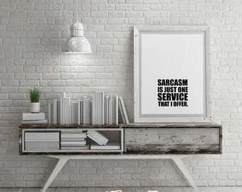 Savage Quotes: SARCASM Is Just One Service That I Offer.- DIY Printable Quotes for Home. Housewarming Gift or just for Fun