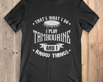 Tambourine Instrument T-Shirt Gift: That's What I Do I Play Tambourine And I Know Things