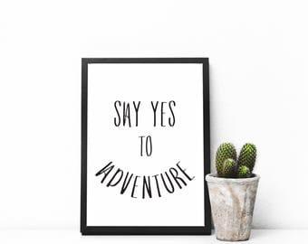 Say Yes To Adventure, Typography Print, Printable Art, Art Prints, Quote Print, Printable, Home Decor, Wall Art