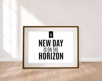 A New Day Is On The Horizon - Digital Print - Typographic Print - 5 Sizes - Instant Download