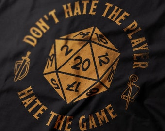 Don't hate the Player Hate the Game : RPG gamer T-Shirt