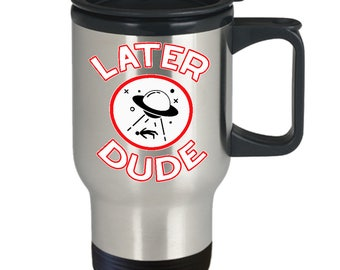 Funny UFO Mug - Aliens Alien Abduction Roswell - Believe Nerd Gift Office - Later Dude - Coffee Tea Cup 14oz Stainless Steel Travel Mug