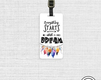 Everything starts with a dream Feather Metal Luggage Tag Printed Personalized Custom Info On Back , Single Tag