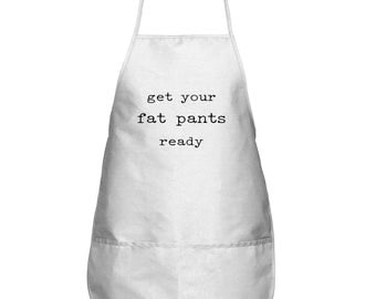 Funny Apron - Get Your Fat Pants Ready
