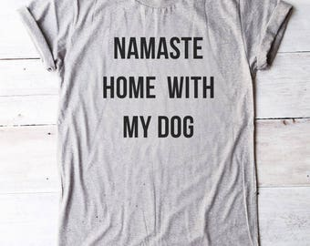 Namaste home with my dog tee shirt cool graphic tshirt teen shirt dog gifts women tee shirt men tshirt gift friend funny gift birthday ideas