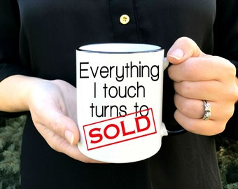 Realtor Coffee Mug - Realtor Gift - Everything I touch turns to SOLD - Dishwasher Safe - Microwave Safe - Entrepreneur Gift - Salesman
