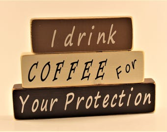 Coffee Lover, Coffee, Small Sign, Stacked Blocks, I drink coffee for your protection, I drink Coffee, Love Coffee
