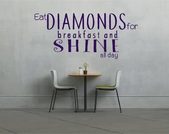 Eat diamonds for breakfast and shine all day, fun, kitchen, Wall Art Vinyl Decal Sticker