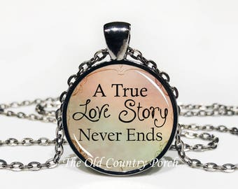 A True Love Story Never Ends-Glass Pendant Necklace/mothers day/bridal gift/Gift for her/girlfriend gift/friend gift/birthday gift