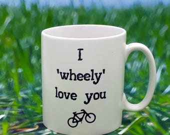 Cycling Mug - I 'wheely' love you