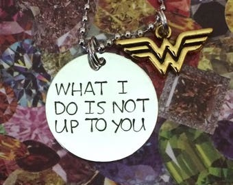 """Wonder Woman """"What I do is not up to you"""" necklace"""