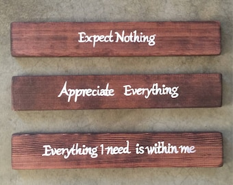Buddha Quote//expect nothing, appreciate everything, everything i need is within me//reclaimed wood signs
