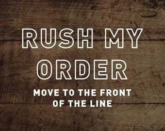 Rush My Order, Move My Order To The Front Of The Line, Make My Order NOW, Have My Order Shipped ASAP, Bump Me, Jump to the Front, Order Rush
