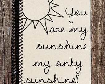 SALE - You Are My Sunshine Notebook - You Are My Sunshine Journal - Friendship Gift - Sister - Daughter- Best Friend - Mother - Baby