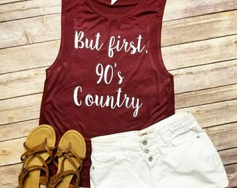 But First, 90's Country  - Flowy Scoop Muscle Shirt