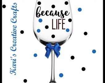 Because Life, because teens, Because work wine glass, because kids, mom life wine glass, Because men, comical wine glass, because twins