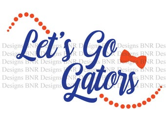 Let's Go Gators SVG, Florida Gators SVG, SVG File, Dxf File, Cricut File, Cameo File, Silhouette File