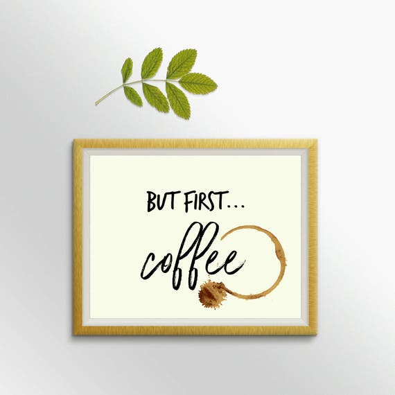 Free Printable Coffee Quotes: But First Coffee Printable Coffee Quote Printable Kitchen