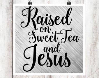 Raised on Sweet Tea and Jesus SVG/DXF/EPS file