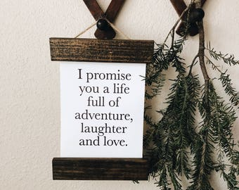 I promise you a life full of adventure, laughter and love